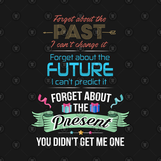 Funny Past Future Present Quote Humor Gag Gift Past Future Present