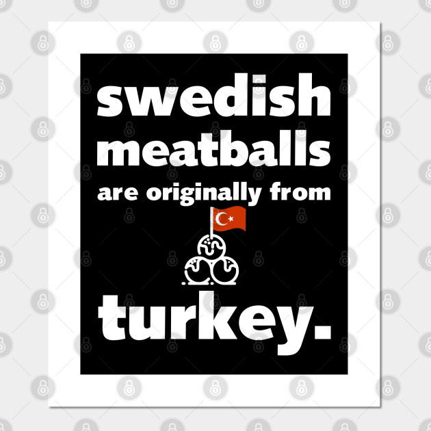 Swedish Meatballs Are Originally From Turkey Food Fun Facts Food Posters And Art Prints Teepublic