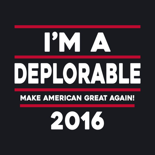 I'M A DEPLORABLE 2016 T-SHIRT