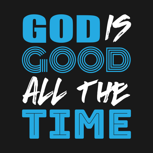 God Is Good All The Time Christianity Clothing Crewneck
