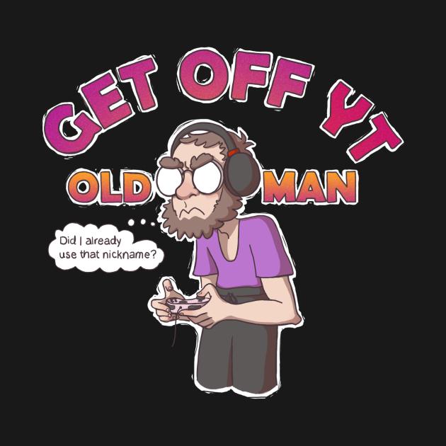 Get Off YT Old Man