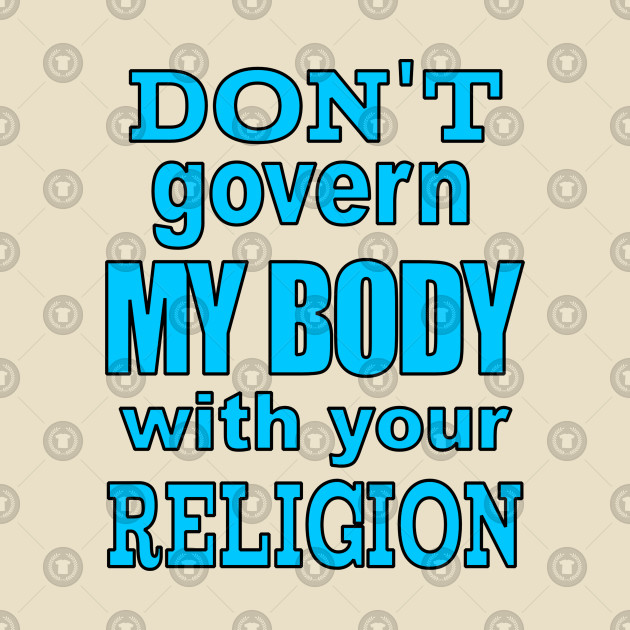 Don't Govern MY BODY