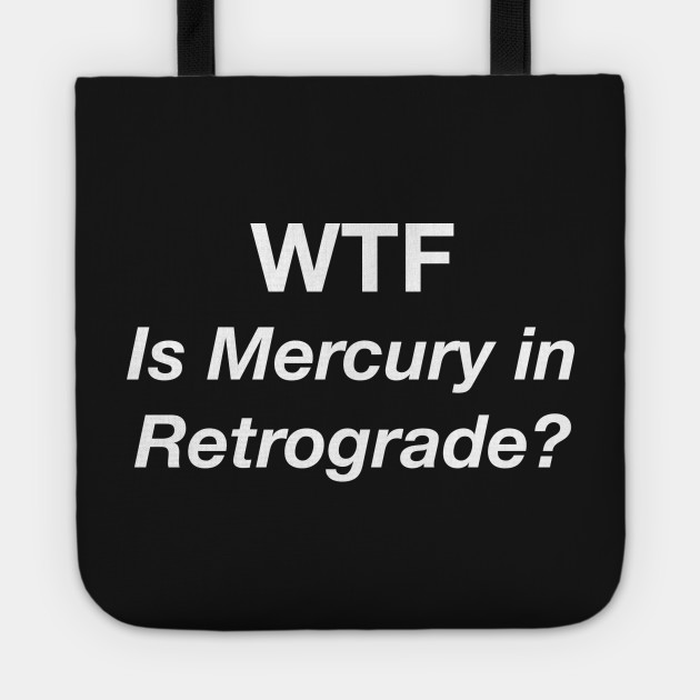 WTF — Is Mercury in Retrograde?