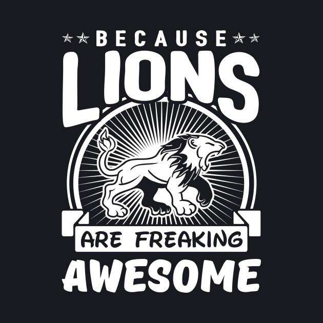 Because Lions Are Freaking Awesome