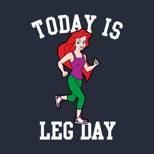 Today Is Leg Day Ariel Little Mermaid Run Gym t-shirts