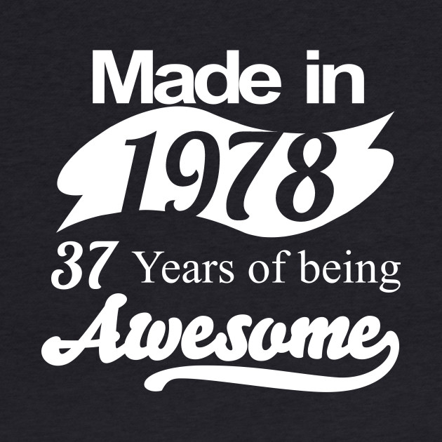 Made in 1978... 37 Years of being Awesome
