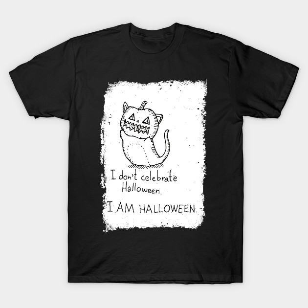 I dont Celebrate Halloween I am Halloween Shirts Gifts on October ...