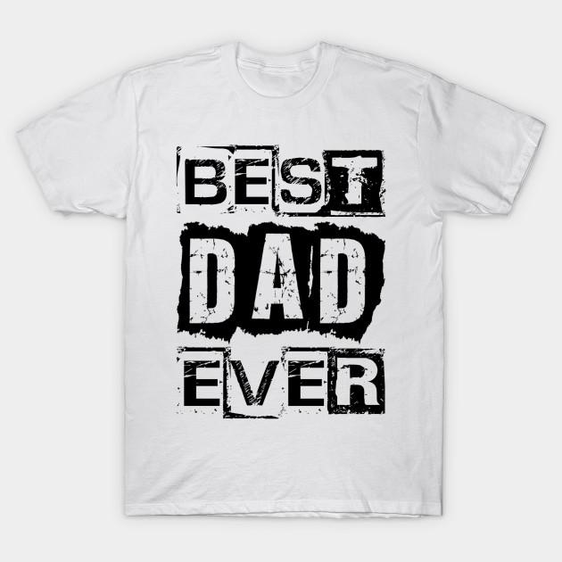 58e1f3f3 Best Dad Ever - Dad - T-Shirt | TeePublic