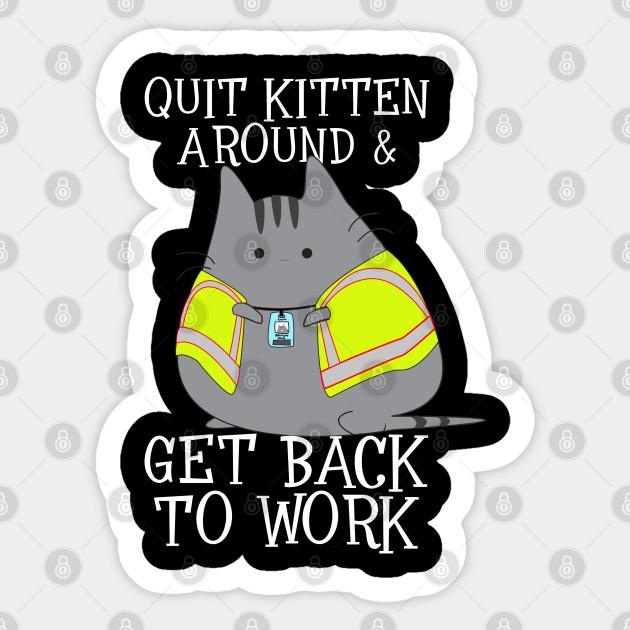 Quit Kitten Around Get Back To Work Fulfillment Manager Sticker Teepublic