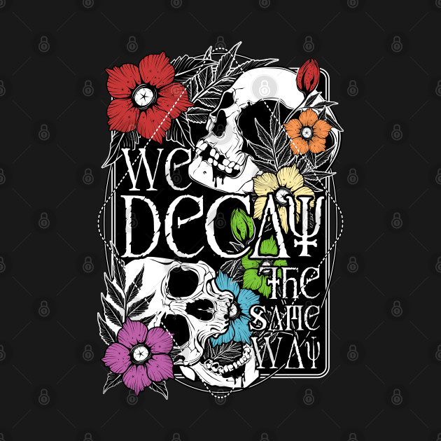 We Decay The Same Way