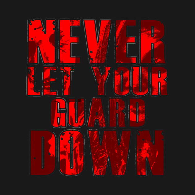 Never Let Your Guard Down T-Shirt