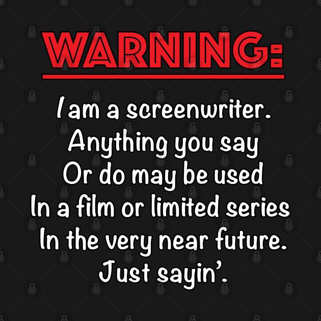 Warning: I am a Screenwriter