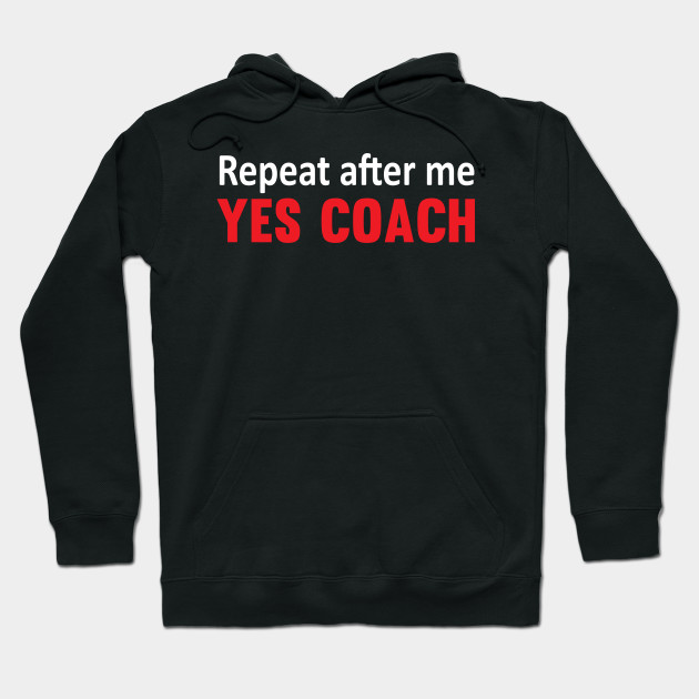 Repeat After Me, Yes Coach Funny Sports T-shirt