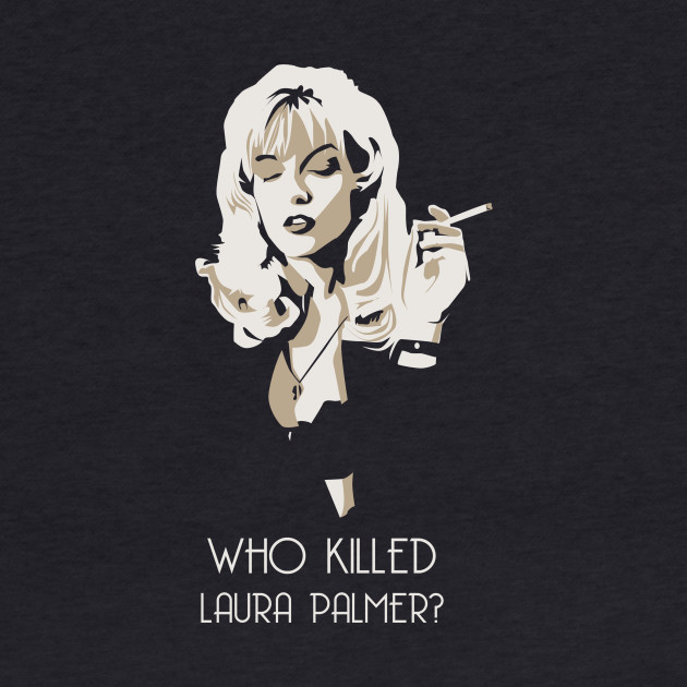 Twin Peaks // Who Killed Laura Palmer