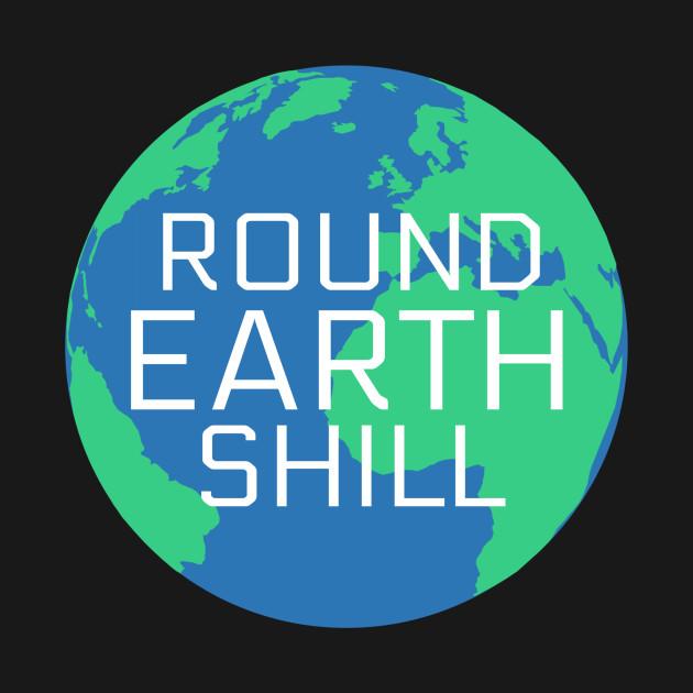 Round Earth Shill