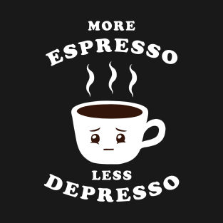 More Espresso Less Depresso t-shirts