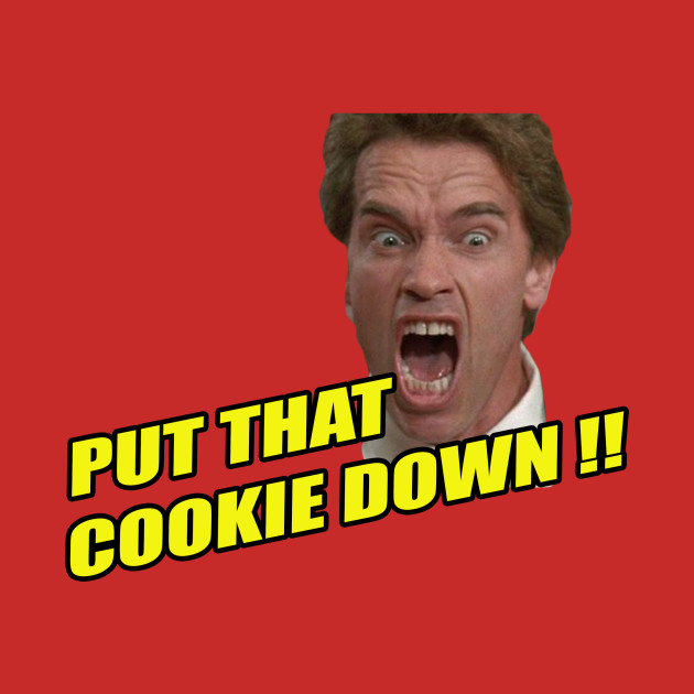 put that cookie down arnold schwarzenegger t shirt teepublic