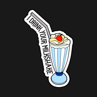 8f15405e9 Milkshake T-Shirt. by Nerdpins. $20. Main Tag There Will Be Blood ...