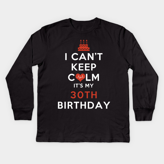 I Cant Keep Camp Its My 30th Birthday T Shirts Kids Long Sleeve Shirt
