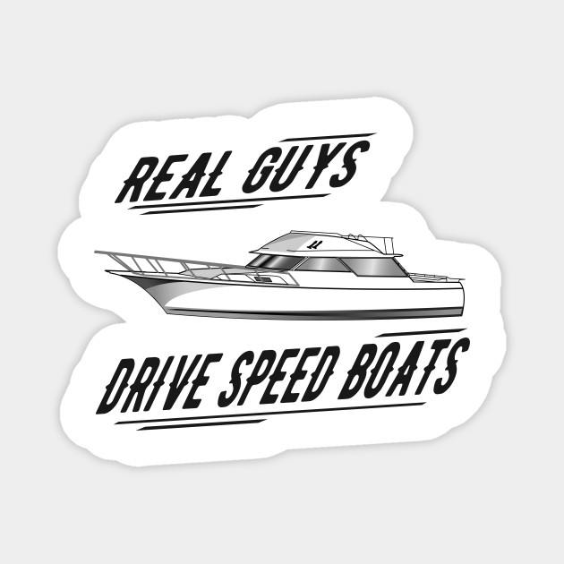 Real men drive speed boat - gift idea