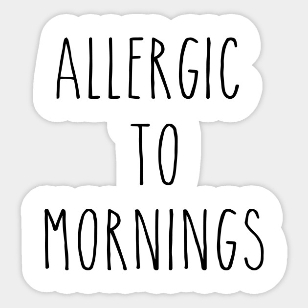 3e82bf000 AllergicTo Mornings-funny-T-shirts-humour-sarcastic-quote-slogan-tee Sticker