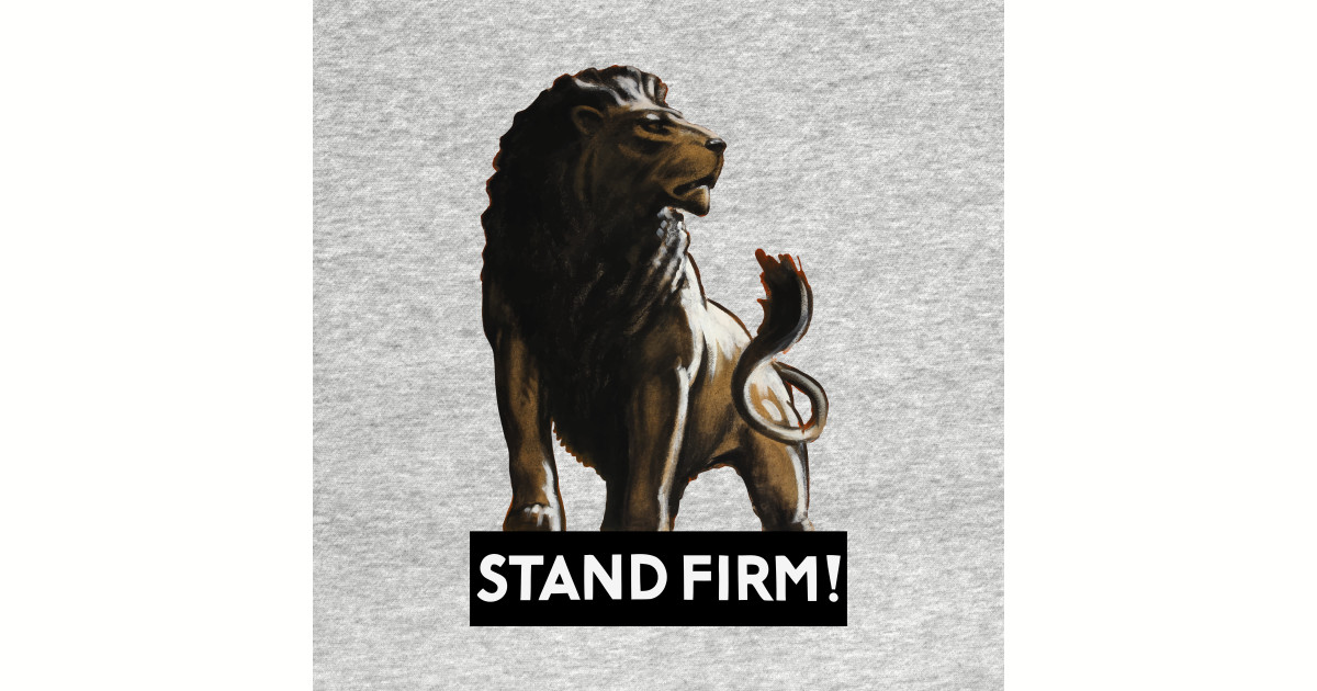 Stand Firm Designs : Stand firm lion wwii propaganda world war ii posters