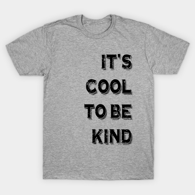02ff8b80 It's cool to be kind - Stop Bullying - T-Shirt | TeePublic