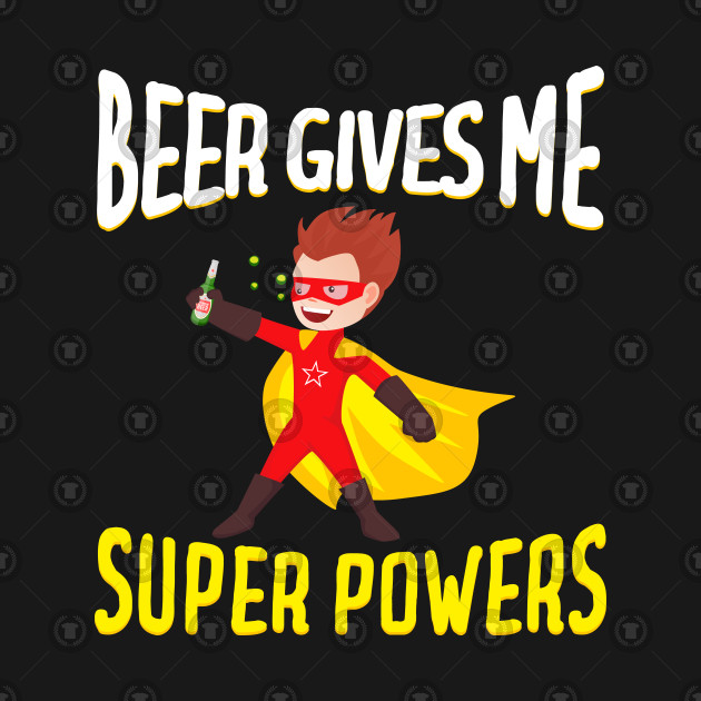 Beer Gives Me Super Powers Funny Drinking