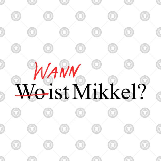 Wann Wo ist mikkel?