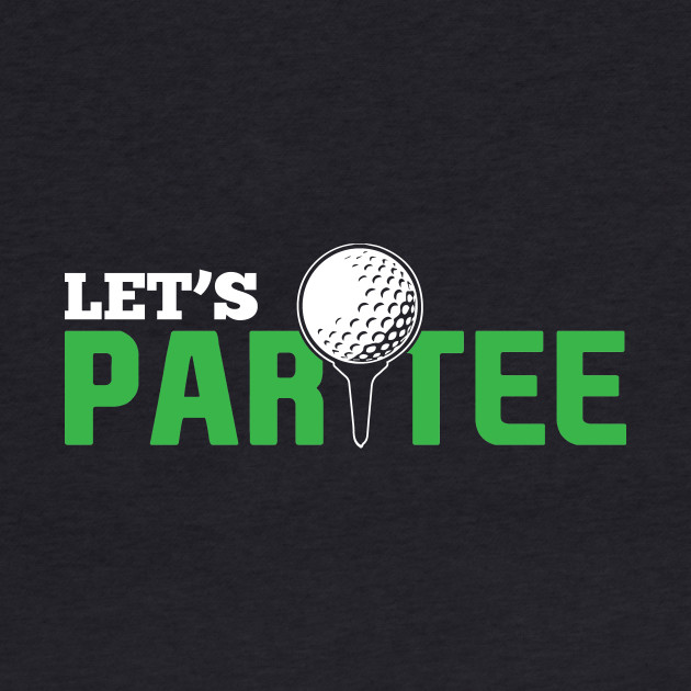 Let's Par Tee (Party) Funny Golf Saying 2