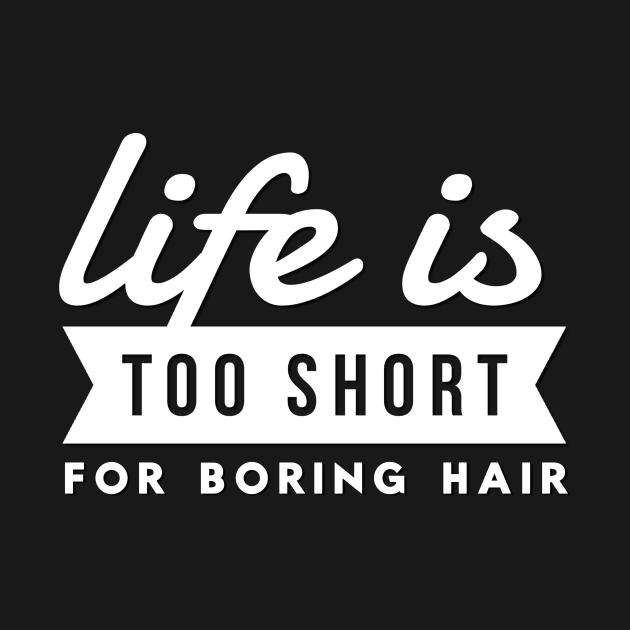 Hairdresser Life Is Too Short For Boring Hair Hair Stylist