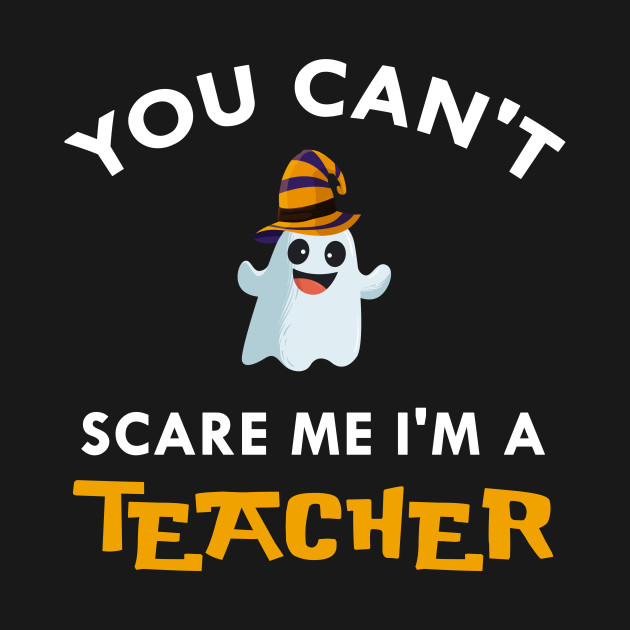 You can't scare me I'm a teacher shirt halloween teacher tee