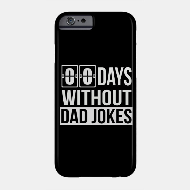 Zero Days Without Dad Jokes | Funny Sarcastic Father's Day Phone Case