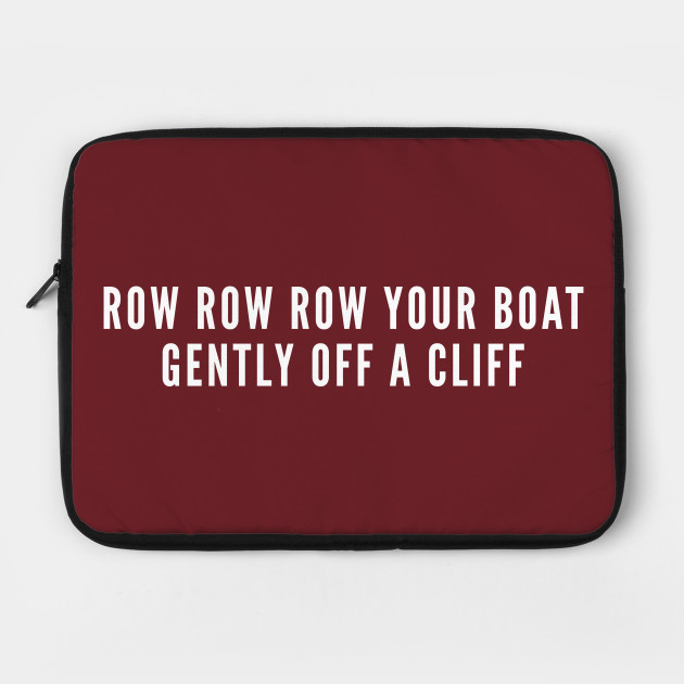 Row Row Row Your Boat Gently Off A Cliff - Funny Cute Sarcastic Insult