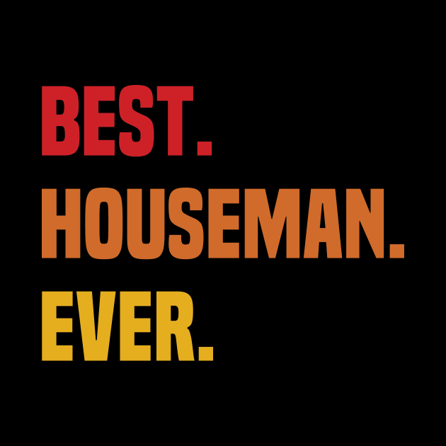 BEST HOUSEMAN EVER ,HOUSEMAN NAME