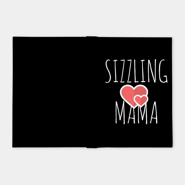 I love this 'Sizzling Mama t-shirt!'