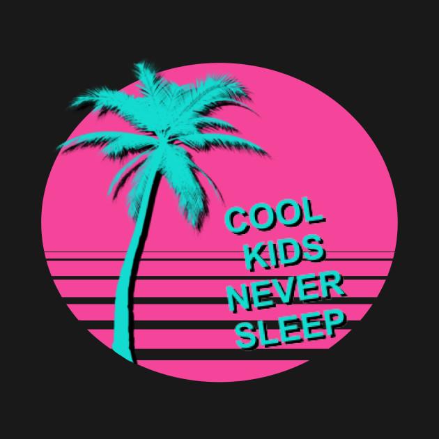 Cool kids never sleep