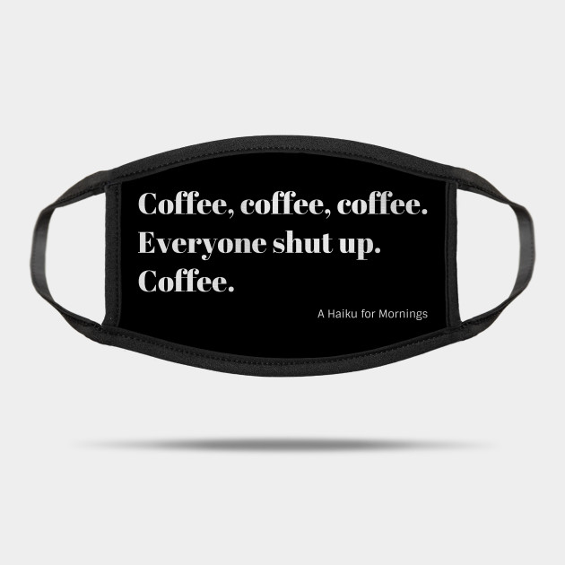 Funny Coffee Haiku for Mornings white Typography Mask Coffee Lover Gift Mask Designed and Sold by Christine aka stine1