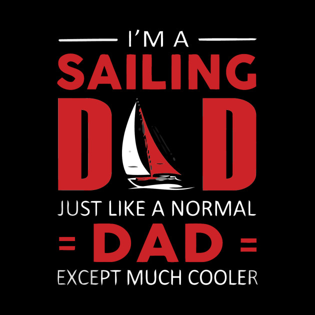 992839d4 I'M A SAILING DAD T SHIRT FATHERS DAY GIFT - Im A Sailing Dad ...