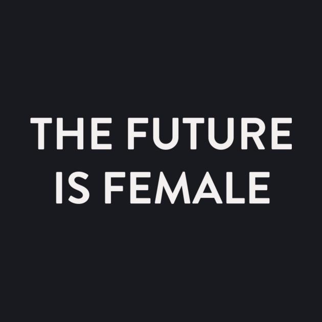 The Future is Female White