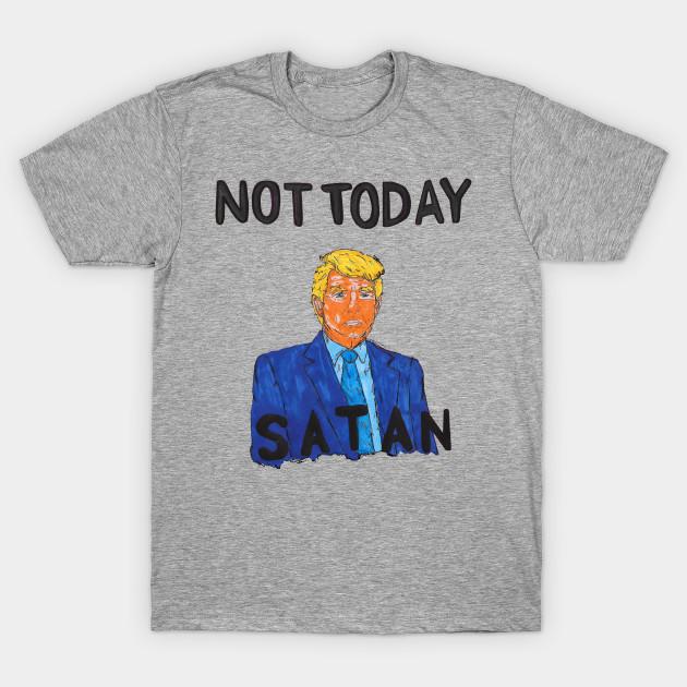 b9a84895 NOT TODAY, SATAN - Marker - T-Shirt | TeePublic