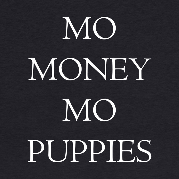 MO MONEY MO PUPPIES