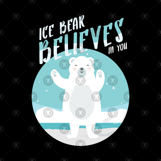 Ice Bear Believes In You Polar Bear Lovers