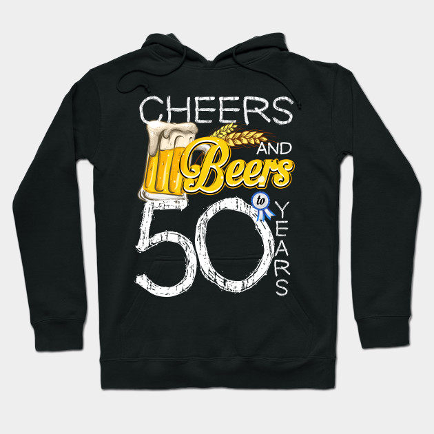 50th Birthday Shirt Cheers And Beers To 50 Years T Hoodie