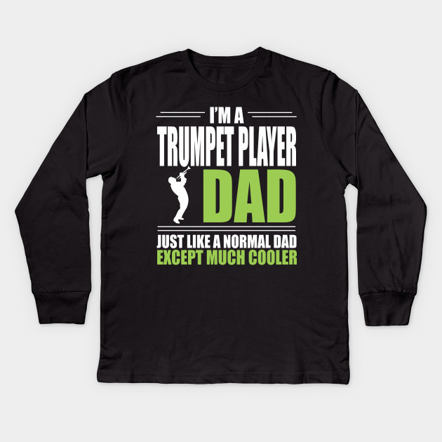 d270693d Cool Trumpet Player Dad T-shirt - Just Like A Normal Dad Except Much Cooler  Kids Long Sleeve T-Shirt