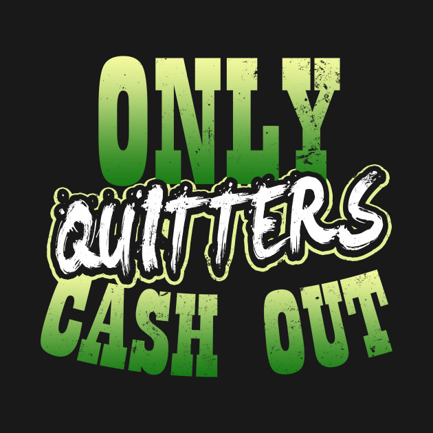 Lucky Gambling Shirt | Only Quitters Cash Out Gift