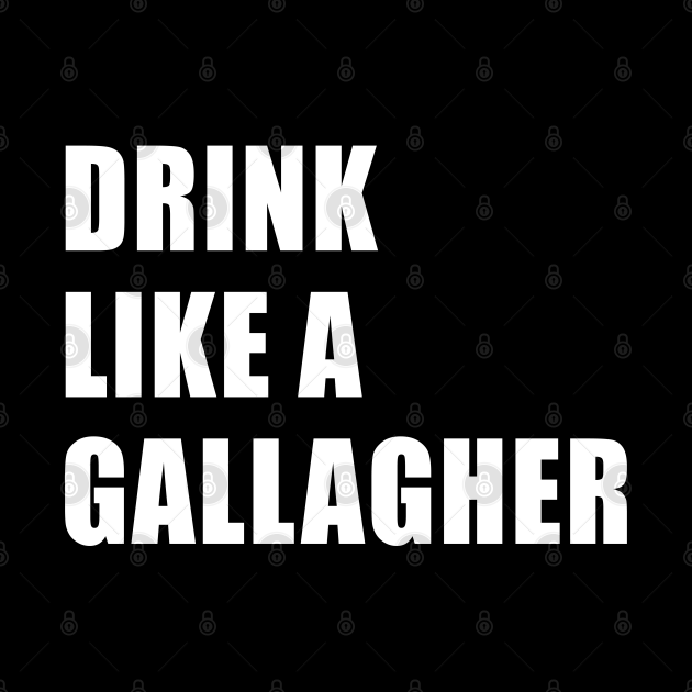 Drink like a Gallagher, Funny St Patrick's Day