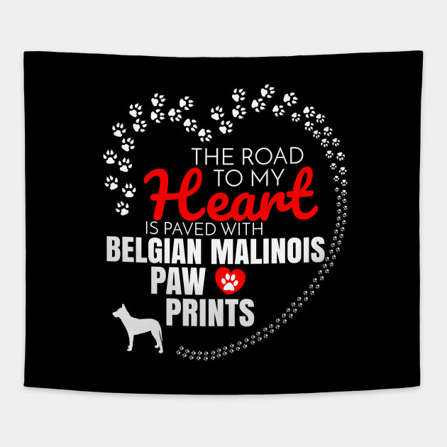 373ca3da The Road To My Heart Is Paved With Belgian Malinois Paw Prints - Gift For  Belgian Malinois Dog Lover Tapestry