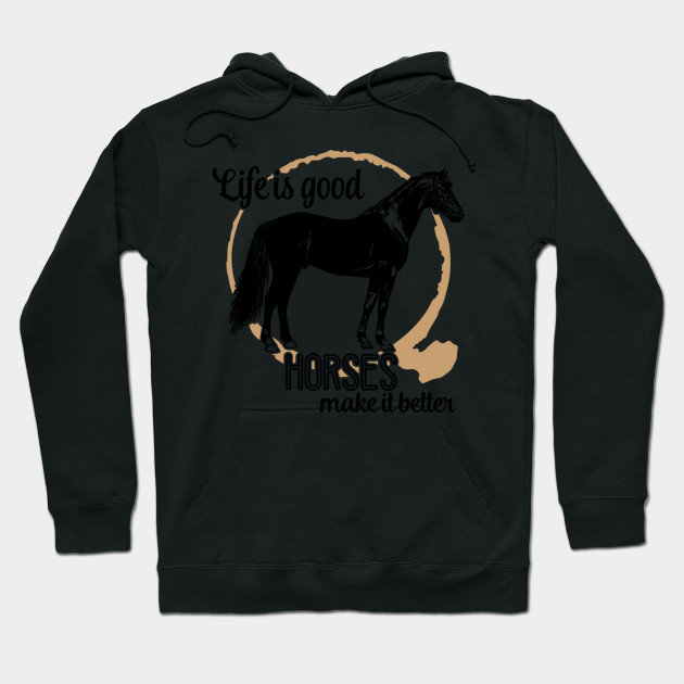 Life is Good Horses Make It Better Hoodie