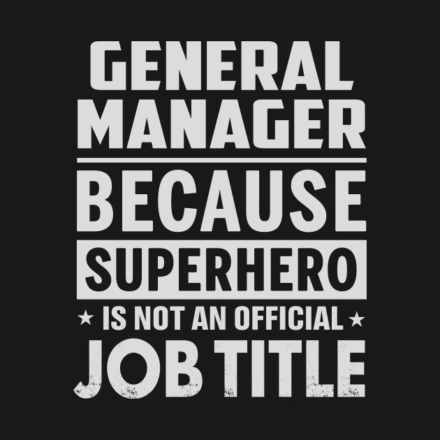 General Manager  Because Superhero Is Not An Official Job Title